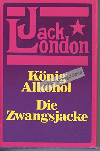König Alkohol / Die Zwangsjacke. (2 Romane in einem Band)