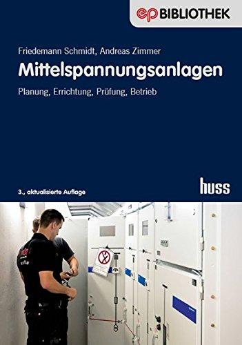 Mittelspannungsanlagen: Planung, Errichtung, Prüfung, Betrieb (Elektropraktiker-Bibliothek)