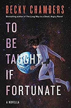 To Be Taught, If Fortunate by Becky Chambers science fiction and fantasy book and audiobook reviews