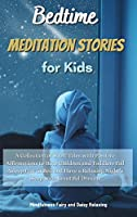 Bedtime Meditation Stories for Kids: A Collection of Short Tales with Positive Affirmations to Help Children and Toddlers Fall Asleep Fast in Bed and Have a Relaxing Night's Sleep with Beautiful Dreams