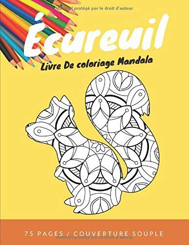 Écureuil Livre De coloriage Mandala: Trouvez la détente et la pleine conscience en soulageant votre stress en coloriant ces belles pages   Collection ... avec 17 Mandalas  bonus à colorier   75 pages