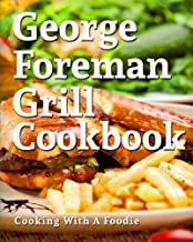 George Foreman Grill Cookbook: 101 Irresistible Indoor Grill Recipes For Busy People..
