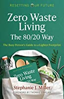 Zero Waste Living, the 80/20 Way: The Busy Person's Guide to a Lighter Footprint (Resetting Our Future: Zero Waste Living, the 80/20 Way)