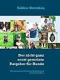 Der nicht ganz ernst gemeinte Ratgeber für Hunde: Wie manipuliere ich meinen Zweibeiner auf nette Art und Weise