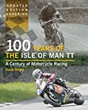100 Years of the Isle of Man TT: A Century of Motorcycle Racing - Updated Edition covering 2007 - 2012 - David Wright