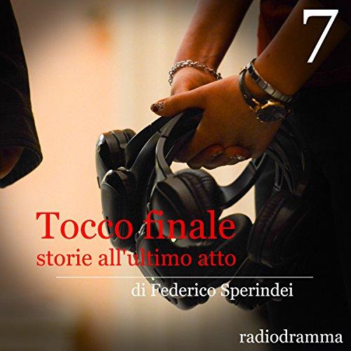 Storie all'ultimo atto (Tocco finale 7)  Audiolibri