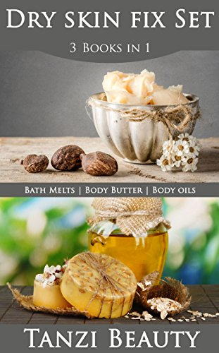 Dry Skin Fix Set - 3 in 1 Deal: Learn to Make Body Butters and Hydrating Bath Melts Plus Choose the Perfect Body Oil (English Edition)