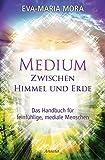 Medium zwischen Himmel und Erde: Das Handbuch für feinfühlige, mediale Menschen - Eva-Maria Mora