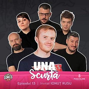 Una Scurtă (feat. Ionut Rusu, Toma, Cristi Popesco, Sorin Parcalab, Dan Frinculescu, Ioana Luiza, Vio) [Episodul 13]