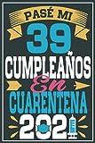 Pasé Mi 39 Cumpleaños En Cuarentena 2021: Regalo de cumpleaños de 39 años para mujeres hombre mama papa, regalo de cumpleaños para niñas tía novia ... de cumpleaños 39 años, 15.24x22.86 cm