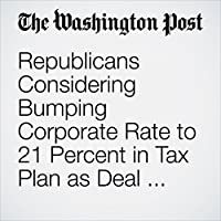 Republicans Considering Bumping Corporate Rate to 21 Percent in Tax Plan as Deal Nears's image