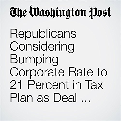 Republicans Considering Bumping Corporate Rate to 21 Percent in Tax Plan as Deal Nears copertina