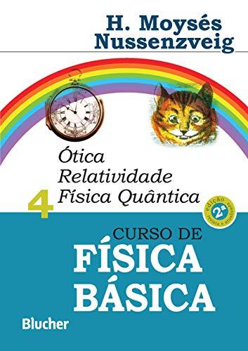 Curso de Física Básica: ótica, Relatividade, Física Quântica (Volume 4)