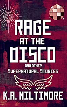 Rage at the Disco: and Other Stories by [K. A.  Miltimore]
