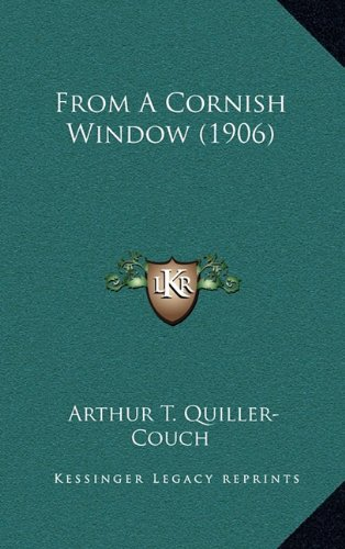 From a Cornish Window: Arthur Thomas Quiller-Couch Sir: Amazon com