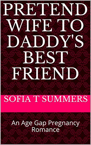 Pretend Wife to Daddy's Best Friend: An Age Gap Pregnancy Romance (Forbidden Temptations) (English Edition)