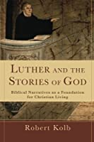 Luther and the Stories of God: Biblical Narratives as a Foundation for Christian Living by Robert Kolb(2012-03-01)