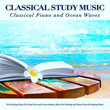 Classical Study Music: Classical Piano and Ocean Waves Sounds For Studying, Music For Deep Focus and Concentration, Music For Reading and Nature Sounds Studying Music