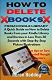 HOW TO DELETE BOOKS FROM KINDLE LIBRARY: A Quick Guide on How to Delete Books from your Kindle Library and Devices in Less Than 30 Seconds with Step-By-Step Picture Illustrations