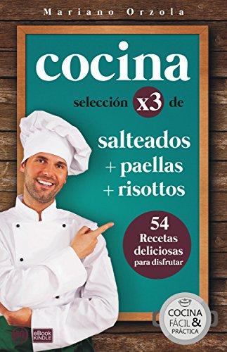 COCINA X3: SALTEADOS + PAELLAS + RISOTTOS: 54 deliciosas recetas para disfrutar (Colección Cocina Fácil & Práctica nº 96) (Spanish Edition)