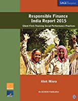 Responsible Finance India Report 2015: Client First: Tracking Social Performance Practices (SAGE Impact)