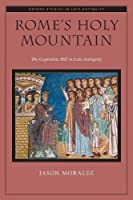 Rome's Holy Mountain (Oxford Studies in Late Antiquity)