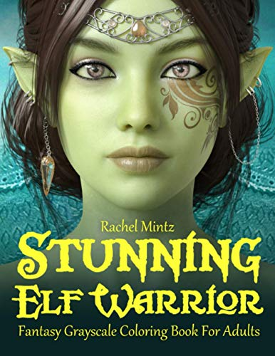 Stunning Elf Warrior Fantasy Grayscale Coloring Book For Adults: 30 Gorgeous Female Elves Portraits