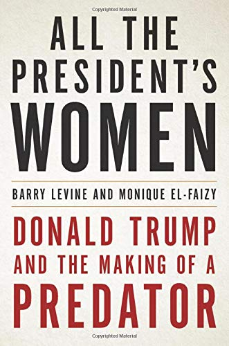Compare Textbook Prices for All the President's Women: Donald Trump and the Making of a Predator  ISBN 9780316492669 by Levine, Barry,El-Faizy, Monique