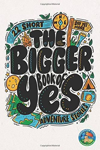 The Bigger Book of Yes: 22 Short Adventure Stories (The Big Book of Yes)