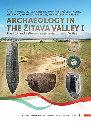 Archaeology in the Zitava valley I: The LBK and Želiezovce Settlement Site of Vráble: 7 (Scales of Transformation)