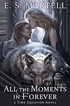 All the Moments in Forever (A Time Equation Novel Book 3) by [Eric Martell]