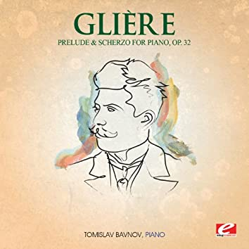 Glière: Prelude and Scherzo for Piano, Op. 32 (Digitally Remastered)
