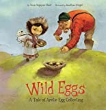 Wild Eggs: A Tale of Arctic Egg Collecting