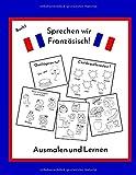 Sprechen wir Französisch!: Ausmalen und Lernen, zweisprachiges Malbuch für Kinder, von 2-10 Jahren, Französisch-Deutsch für Kinder