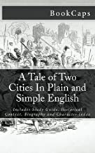 A Tale of Two Cities In Plain and Simple English: Includes Study Guide, Historical Context, Biography and Character Index