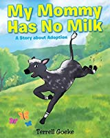My Mommy Has No Milk: A Story about Adoption