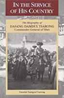 In The Service Of His Country: The Biography Of Dasang Damdul Tsarong Commander General Of Tibet
