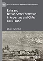 Exile and Nation-State Formation in Argentina and Chile, 1810–1862 (Palgrave Macmillan Transnational History Series)