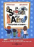 La storia dell'arte raccontata ai bambini. Ediz. a colori