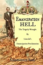 Emancipation Hell: The Tragedy Wrought by Lincoln's Emancipation Proclamation