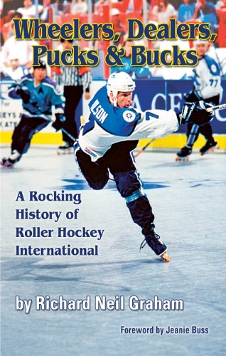 Wheelers, Dealers, Pucks & Bucks: A Rocking History of Roller Hockey International (English Edition)