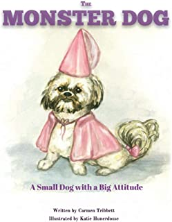 The Monster Dog: A Small Dog With a Big Attitude. (1)