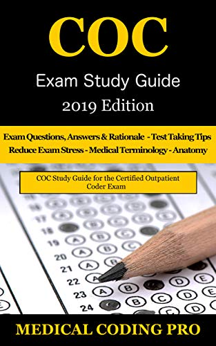 COC Exam Study Guide - 2019 Edition: 150 Certified Outpatient Coder Practice Exam Questions, Answers, and Rationale, Tips To Pass The Exam, Medical Terminology, Common Anatomy (English Edition)