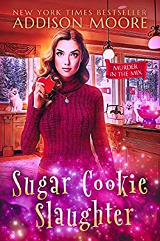 Sugar Cookie Slaughter: Cozy Mystery (MURDER IN THE MIX Book 18) by [Addison Moore]
