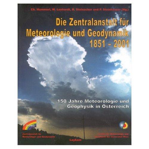 Die Zentralanstalt für Meteorologie und Geodynamik 1851 - 2001. 150 Jahre Meteorologie und Geophysik in Österreich.