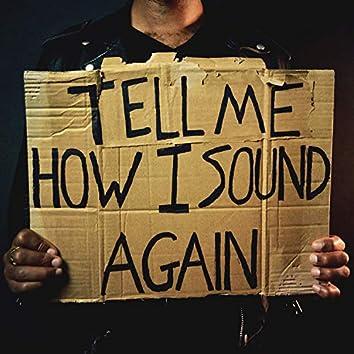 Tell Me How I Sound Again