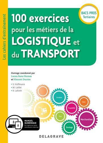 100 exercices pour les metiers de la logistique et du transport bac pro (2019) (Les cahiers d