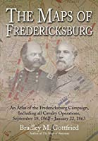 The Maps of Fredericksburg: An Atlas of the Fredericksburg Campaign, Including All Cavalry Operations, September 18, 1862 - January 22, 1863