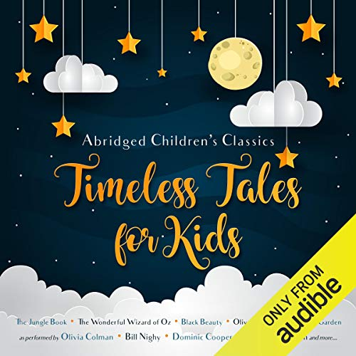 Timeless Tales for Kids                   De :                                                                                                                                 E. Nesbit,                                                                                        Charles Dickens,                                                                                        Lewis Carroll,                   and others                          Lu par :                                                                                                                                 Alistair McGowan,                                                                                        Olivia Colman,                                                                                        Bill Nighy,                   and others                 Durée : 10 h et 16 min     Pas de notations     Global 0,0