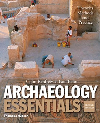 Archaeology Essentials: Theories, Methods, and Practice...